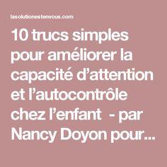 10 trucs simples pour améliorer la capacité d'attention et l'autocontrôle chez l'enfant - par Nancy Doyon pour La solution est en vous! Education Positive, Attention, I Feel Good, Solution, Simple, Parenting, Positivity, Trouble, Soigne