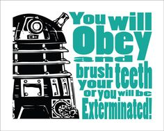 Dr Who Dalek Typography Brush Your Teeth 8x10 Print by DBArtist I LOVE these! I need them in every room!