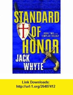 Standard of Honor (The Templar Trilogy, Book Two) (9780670045143) Jack Whyte , ISBN-10: 0670045144  , ISBN-13: 978-0670045143 ,  , tutorials , pdf , ebook , torrent , downloads , rapidshare , filesonic , hotfile , megaupload , fileserve