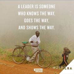 A Leader is Someone Who Knows the Way, Goes the Way & Shows the Way