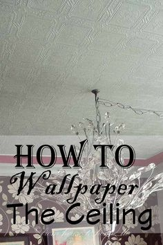 How To Wallpaper The Ceiling | Looking to add some interest to your ceiling? Wallpaper can really add some pizzazz!