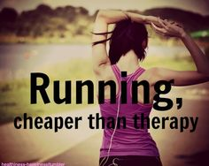 Running is cheaper than therapy