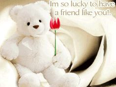 I'm so lucky to have a friend like you friends friendship quotes teddy bear friend quote thinking of you thank you friend greeting friend poem friends and family quotes i love my friends Friendship Images, Friend Friendship, Best Friendship, Friendship Quotes, Im So Lucky, Lucky To Have You, I Love My Friends, True Friends, Friend Poems
