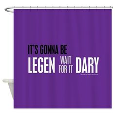 How I Met Your Mother fans...Its Gonna Be Legendary Shower Curtain on CafePress.com