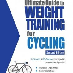 The Ultimate Guide to Weight Training for Cycling (Ultimate Guide to Weight Training: Cycling)