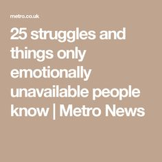 25 struggles and things only emotionally unavailable people know | Metro News