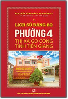 Lịch Sử Đảng Bộ Phường 4 Thị Xã Gò Công Tỉnh Tiền Giang (NXB Tổng Hợp 2015) - Nhiều Tác Giả | Sách Việt Nam