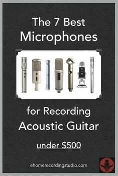 The 7 Best Microphones for Recording Acoustic Guitar: under $500 http://ehomerecordingstudio.com/acoustic-guitar-microphone/