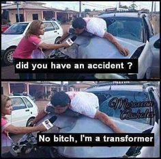 Did you have an accident? No bitch, I'm a transformer. #funny #pictures #funnypictures