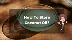 How to Store Coconut Oil?