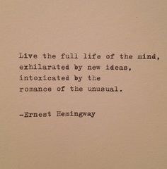 ...intoxicated by the romance of the unusual ~ Hemingway