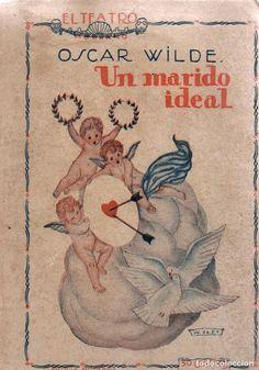 UN MARIDO IDEAL : COMEDIA EN CUATRO ACTOS. AUTOR: OSCAR WILDE . EDITORIAL: PRENSA MODERNA, 1925. COLECCION: EL TEATRO MODERNO; 7. http://kmelot.biblioteca.udc.es/record=b1347223~S1*gag