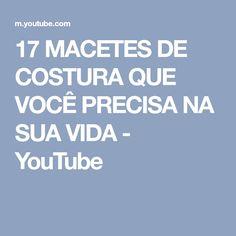17 MACETES DE COSTURA QUE VOCÊ PRECISA NA SUA VIDA - YouTube