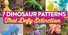 RAWR! 7 Dinosaur Patterns That Defy Extinction!  Knit and Crochet