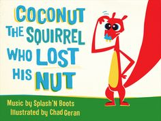 Coconut The Squirrel Who Lost His Nut by Chad Geran, via Behance