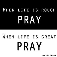 When life is rough pray. When life is great pray. Thessalonians Rejoice always, pray without ceasing, give thanks in all circumstances; for this is the will of God in Christ Jesus for you. Christian Life, Christian Quotes, Faith Quotes, Bible Quotes, Qoutes, Sufi Quotes, Godly Quotes, Prayer Quotes, Affirmation Quotes