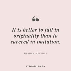 It is better to fail in originality than to succeed in imitation. - Herman Melville Quote 370   Ave Mateiu