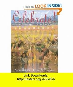 Celebrate! Stories Of The Jewish Holiday (9780439430524) Melvin Berger, Peter Catalanotto , ISBN-10: 0439430526  , ISBN-13: 978-0439430524 ,  , tutorials , pdf , ebook , torrent , downloads , rapidshare , filesonic , hotfile , megaupload , fileserve