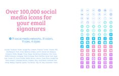 Over 100,000 social media icons for your email signatures, including 71 social media networks, 31 colors,11 sizes, 4 styles.  Includes: Facebook, Twitter, Google Plus, LinkedIn, Pinterest, Tumblr, Youtube, RSS, Stumbleupon, Flickr, Vimeo, Behance, Dribble, Last.fm, + More - http://ultimateemailsignaturebundle.com/