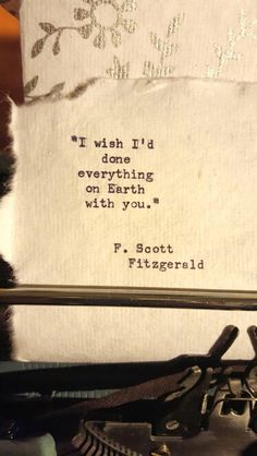 """""""I wish I'd done everything on Earth with you."""" F. Scott Fitzgerald"""