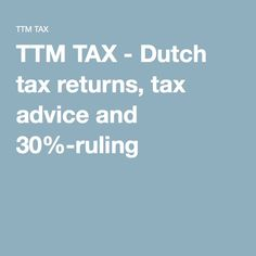 TTM TAX - Dutch tax returns, tax advice and 30%-ruling