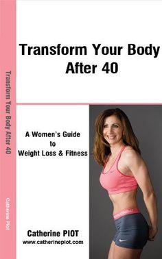 Transform Your Body after 40. A Women's Guide to Weight Loss and Fitness (Tyb)