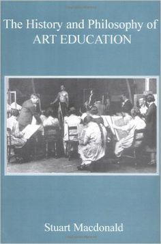The history and philosophy of art education / Stuart Macdonald (2004)