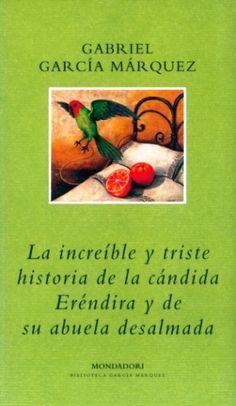 La increíble y triste historia de la cándida Eréndira y su abuela desalmada Gabriel García Márquez Mondadori