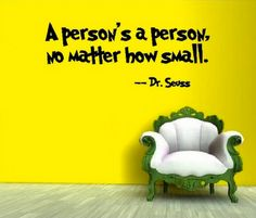 A persons a person no matter how small_Dr Seuss_premmie baby quote Dr Suess Baby, Dr Seuss, Great Quotes, Inspirational Quotes, Uplifting Quotes, Motivational, Fabulous Quotes, Hard Quotes, Random Quotes