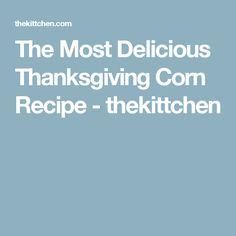 The Most Delicious Thanksgiving Corn Recipe - thekittchen