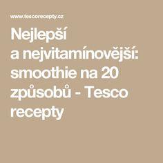 Nejlepší anejvitamínovější: smoothie na 20 způsobů - Tesco recepty