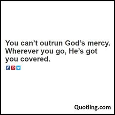 You can't outrun God's mercy. Wherever you go, He's got you covered - Joel Osteen Quote by Quotling | The Quotes That You Love.