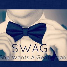 She wants a gentleman (SWAG) (via Gentlemanhood on tumblr)