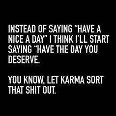 New Quotes Funny Sarcastic Karma Ideas True Quotes, Great Quotes, Quotes To Live By, Rebel Quotes, Rebel Circus Quotes, Def Not, Badass Quotes, The Words, Just For Laughs