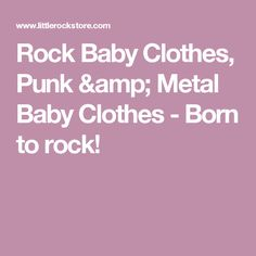 Rock Baby Clothes, Punk & Metal Baby Clothes - Born to rock!