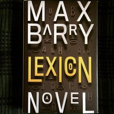 Lexicon - Max Barry  At an exclusive school somewhere outside of Arlington, VA, students aren't taught history, geography, or mathematics -- at least not in the usual sense. They are taught to persuade, to use language to manipulate minds, to wield words as weapons.