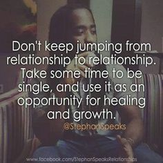 Exactly. Best thing I did for myself was just be with myself after my breakup of a long-term relationship. :)