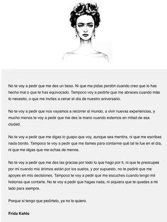"""""""No te voy a pedir que hagas nada. Porque si tengo que pedírtelo, ya no lo quiero"""".  —Frida Kahlo"""