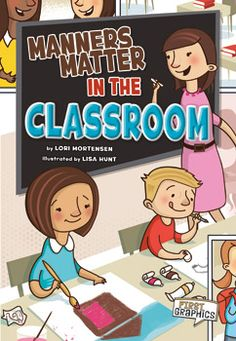 Manners Matter in the Classroom by Lori Mortensen. For ages 5-9. Who is using good manners in the classroom? Can you guess who is using bad manners? Take a peek at students during their day to see how they use good manners to be kind, and keep the classroom quiet and clean.