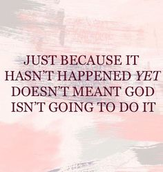 Just because it hasn't happened yet doesn't mean God isn't going to do it. A delay is not a denial #wait #trust #timing