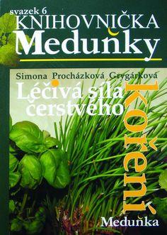 Vknize bylinářky Simony Procházkové- LÉČIVÁ SÍLA ČERSTVÉHO KOŘENÍ najdeme hlavně praktické recepty na zpracování a užívání koření zčerstvých bylinek