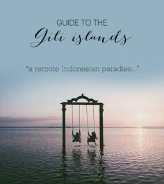 Guide to the Gili Islands: A Remote Indonesian Paradise