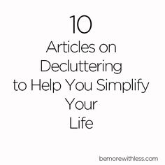 10 Articles on Decluttering to Help Simplify Your Life