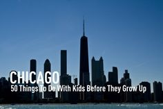 50 Things to do with Kids in Chicago Before They Grow Up.   ~Chicago born and bred, I have to admit that it's the greatest city in the world. Locals and tourists love it here but visitors should be warned that our summer heat is nothing to be trifled with so plan ahead.