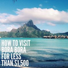How to visit Bora Bora for less than $1,500 a person!