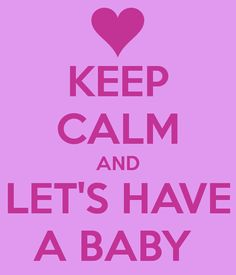 KEEP CALM AND LET'S HAVE A BABY - KEEP CALM AND CARRY ON Image Generator