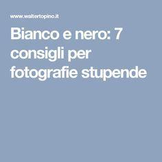 Bianco e nero: 7 consigli per fotografie stupende
