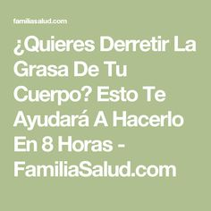 ¿Quieres Derretir La Grasa De Tu Cuerpo? Esto Te Ayudará A Hacerlo En 8 Horas - FamiliaSalud.com Home Remedies, Beauty Hacks, Food And Drink, Health Fitness, Drinks, How To Make, Hair, Cooking Tips, Get Lean