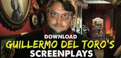 Guillermo del Toro Screenplays  Guillermo del Toro is the master of monsters. His love for monsters can be seen throughout his entire career. From Mimic to his masterpiece Pan's Labyrinth to Pacific Rim. He is one