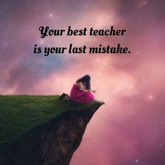 Your best teacher is your last mistake life quotes quotes positive quotes quote life quote life lessons mistakes